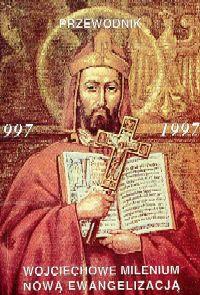 Wojciechowe Millenium Nową Ewangelizacją 997-1997